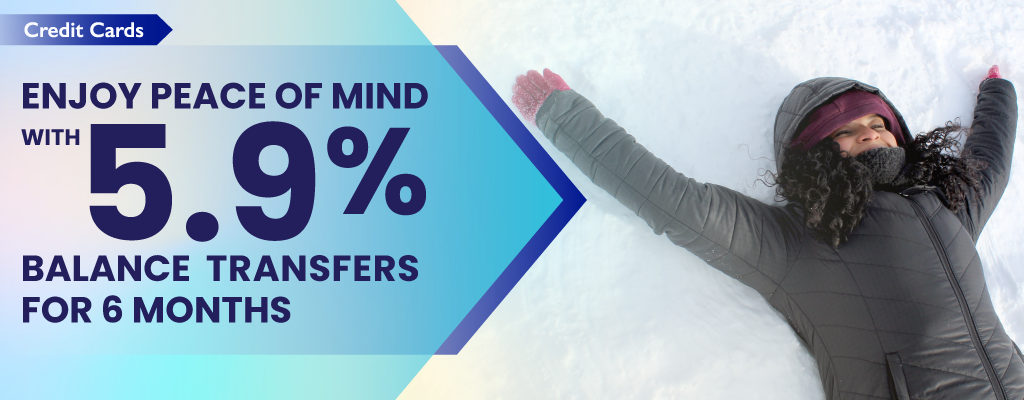 Enjoy Peace of Mind with 5.9% Balance Transfers for 6 months
