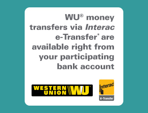 Western Union money transfers via Interac e-Transfer are available right from your participating bank account